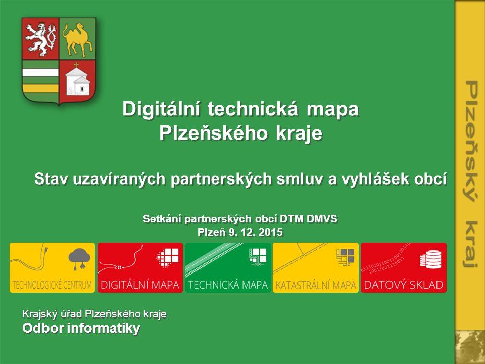 Digitální technická mapa Plzeňského kraje Stav uzavíraných partnerských smluv a vyhlášek obcí Setkání partnerských obcí DTM DMVS Plzeň 9.