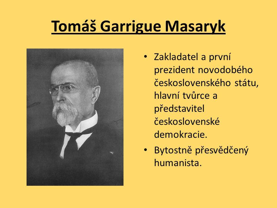 Tomáš Garrigue Masaryk Zakladatel a první prezident novodobého československého státu, hlavní tvůrce a představitel československé demokracie. Bytostn