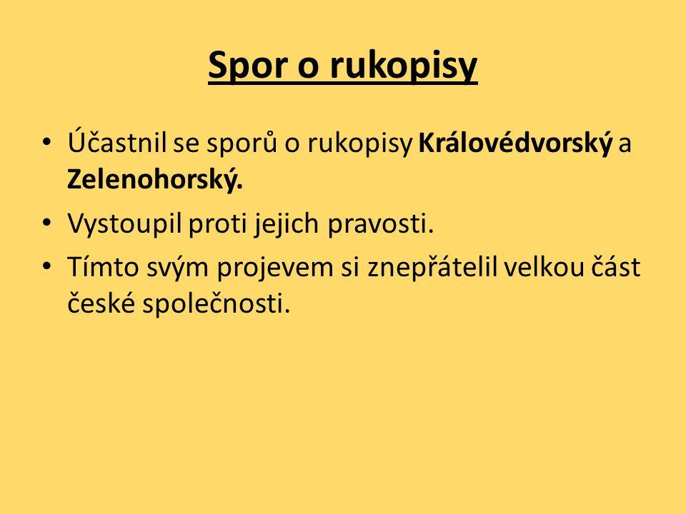 Spor o rukopisy Účastnil se sporů o rukopisy Královédvorský a Zelenohorský. Vystoupil proti jejich pravosti. Tímto svým projevem si znepřátelil velkou