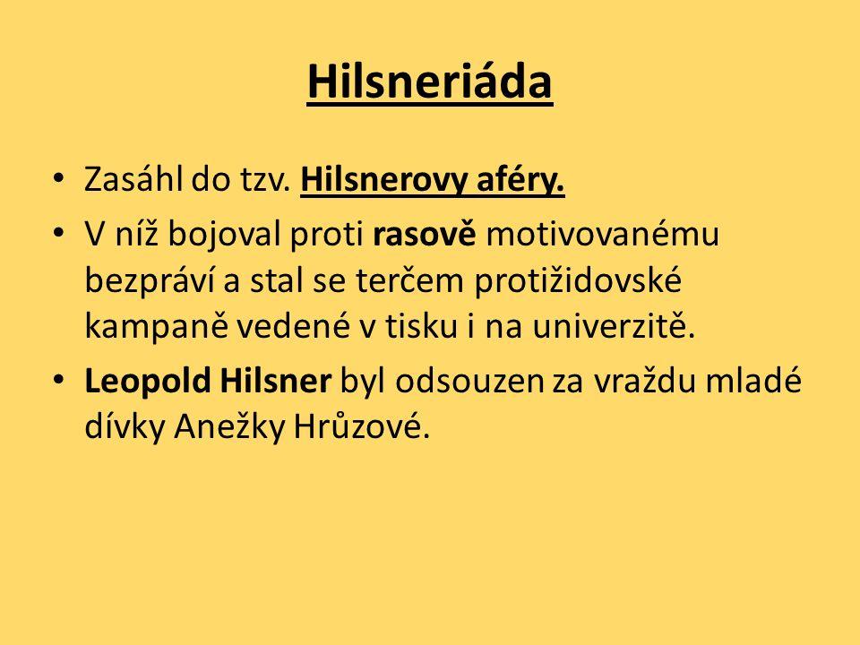 Hilsneriáda Zasáhl do tzv. Hilsnerovy aféry. V níž bojoval proti rasově motivovanému bezpráví a stal se terčem protižidovské kampaně vedené v tisku i