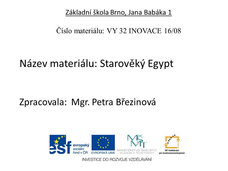Základní škola Brno, Jana Babáka 1 Číslo materiálu: VY 32 INOVACE 16/08 Název materiálu: Starověký Egypt Zpracovala: Mgr.
