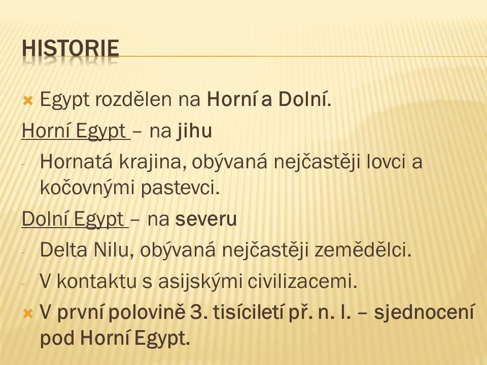  Egypt rozdělen na Horní a Dolní. Horní Egypt – na jihu - Hornatá krajina, obývaná nejčastěji lovci a kočovnými pastevci. Dolní Egypt – na severu - D