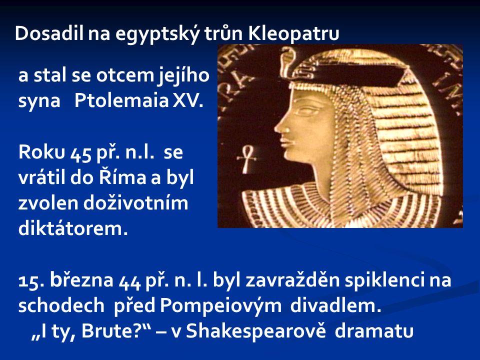 Dosadil na egyptský trůn Kleopatru a stal se otcem jejího syna Ptolemaia XV.