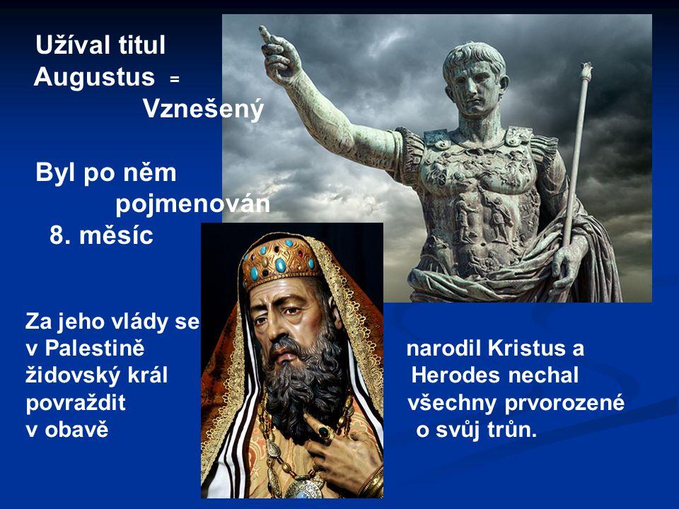 Užíval titul Augustus = Vznešený Byl po něm pojmenován 8.