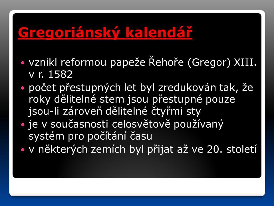 Gregoriánský kalendář vznikl reformou papeže Řehoře (Gregor) XIII.