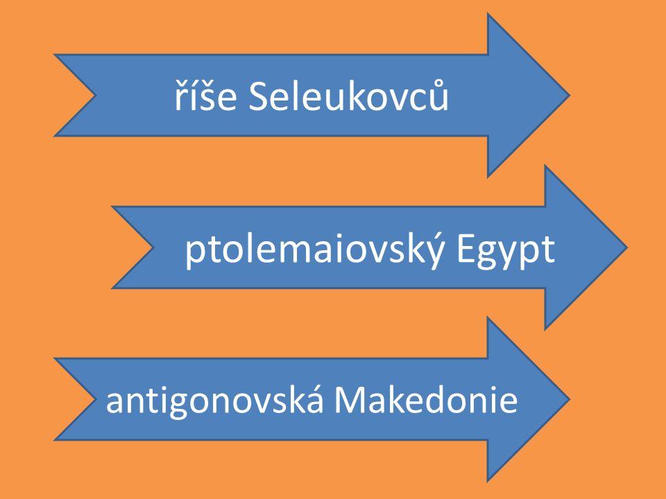 říše Seleukovců ptolemaiovský Egypt antigonovská Makedonie