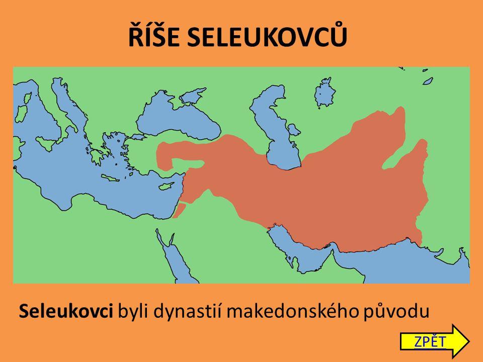 ŘÍŠE SELEUKOVCŮ Seleukovci byli dynastií makedonského původu ZPĚT