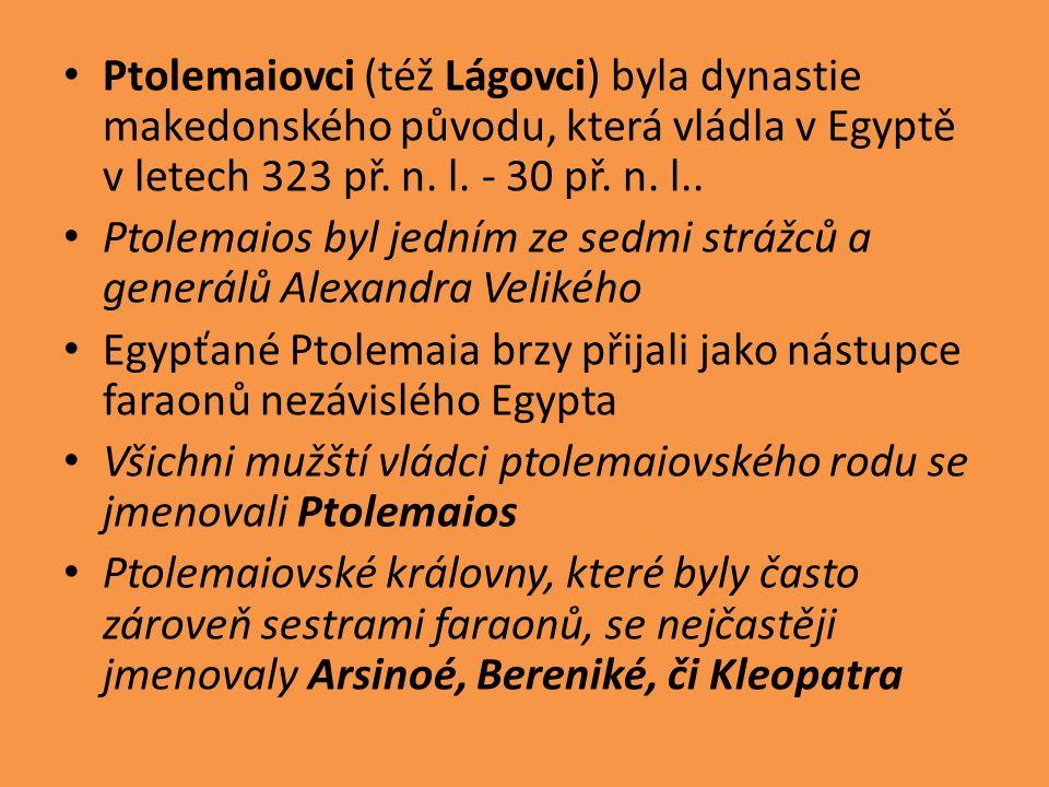 Ptolemaiovci (též Lágovci) byla dynastie makedonského původu, která vládla v Egyptě v letech 323 př.