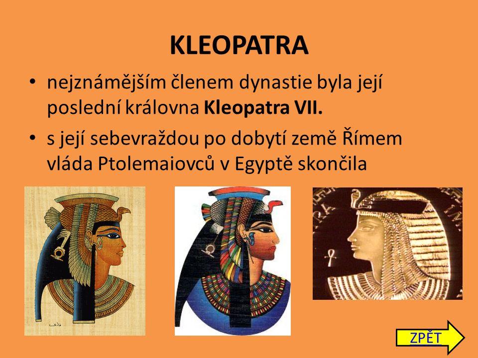 KLEOPATRA nejznámějším členem dynastie byla její poslední královna Kleopatra VII.
