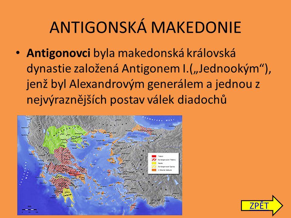 """ANTIGONSKÁ MAKEDONIE Antigonovci byla makedonská královská dynastie založená Antigonem I.(""""Jednookým ), jenž byl Alexandrovým generálem a jednou z nejvýraznějších postav válek diadochů ZPĚT"""