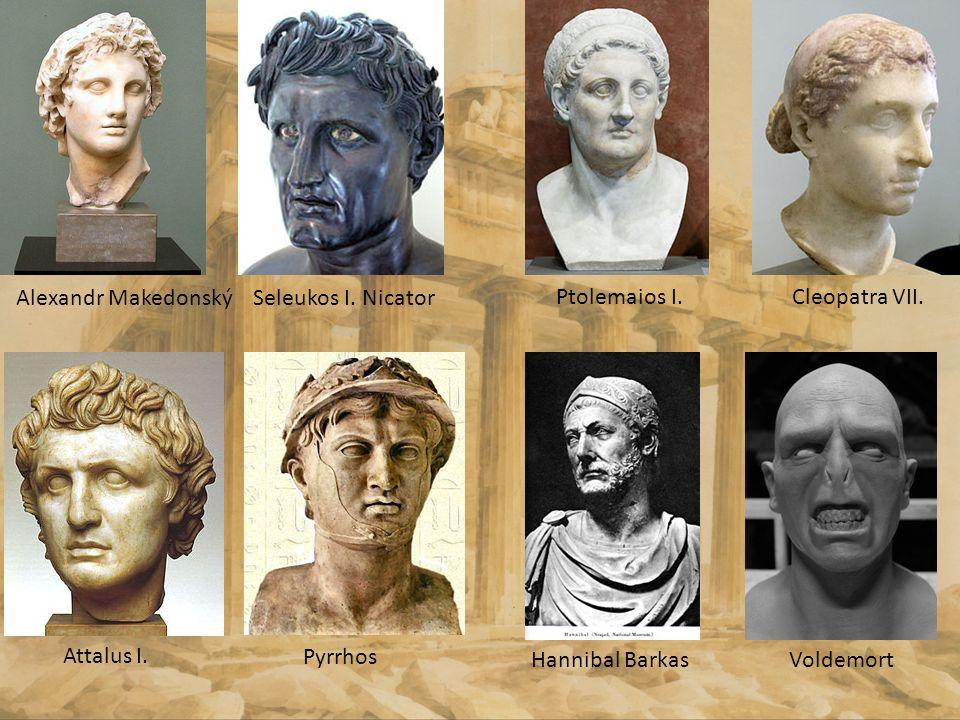 Alexandr Makedonský Seleukos I. Nicator Ptolemaios I. Cleopatra VII. Attalus I. Pyrrhos Hannibal Barkas Voldemort