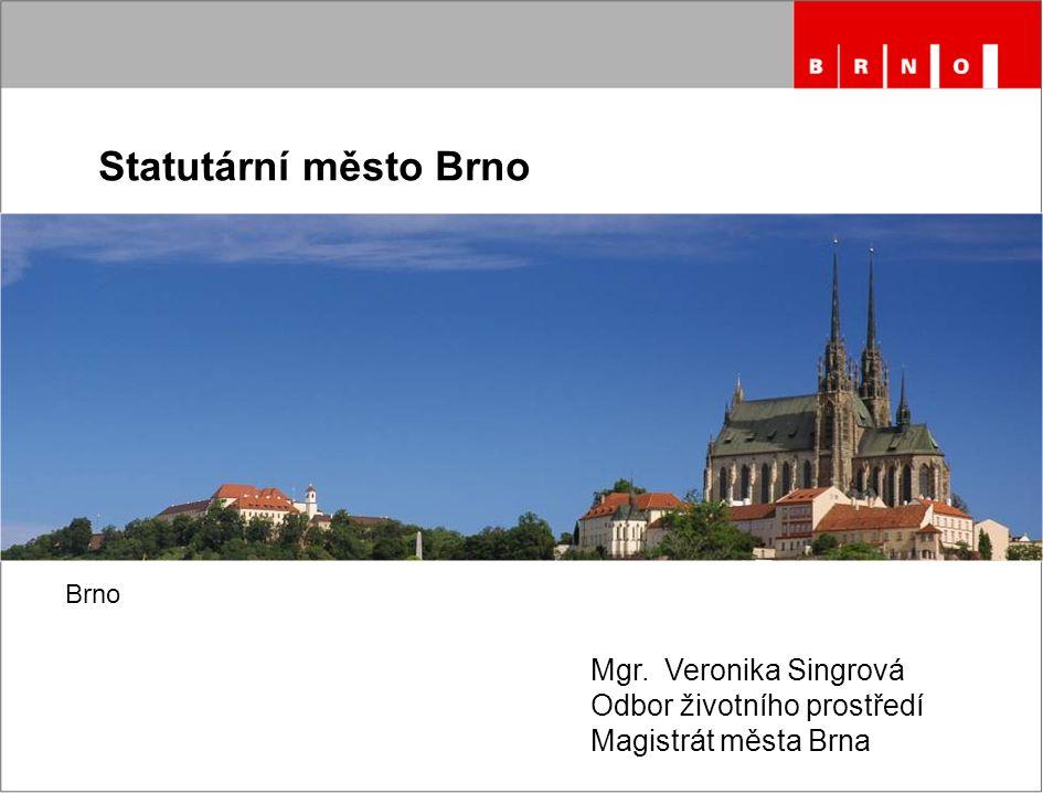 Statutární město Brno Mgr. Veronika Singrová Odbor životního prostředí Magistrát města Brna Brno