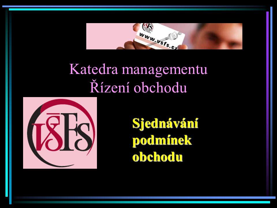 Katedra managementu Řízení obchodu Sjednávání podmínek obchodu