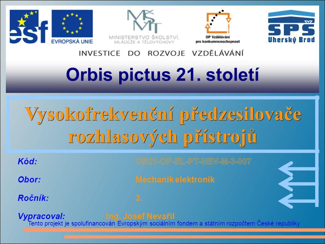 Orbis pictus 21. století Tento projekt je spolufinancován Evropským sociálním fondem a státním rozpočtem České republiky Vysokofrekvenční předzesilova