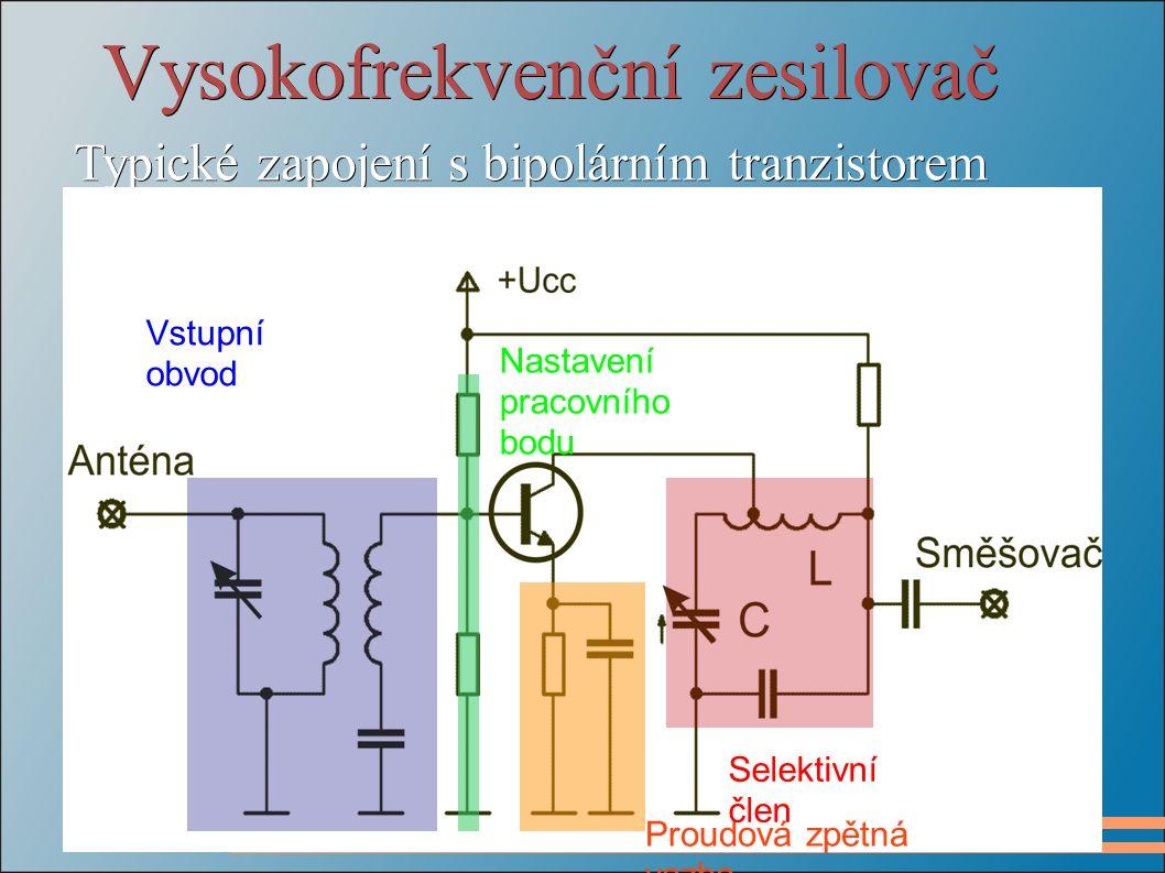 Vysokofrekvenční zesilovač Typické zapojení s bipolárním tranzistorem Vstupní obvod Nastavení pracovního bodu Proudová zpětná vazba Selektivní člen