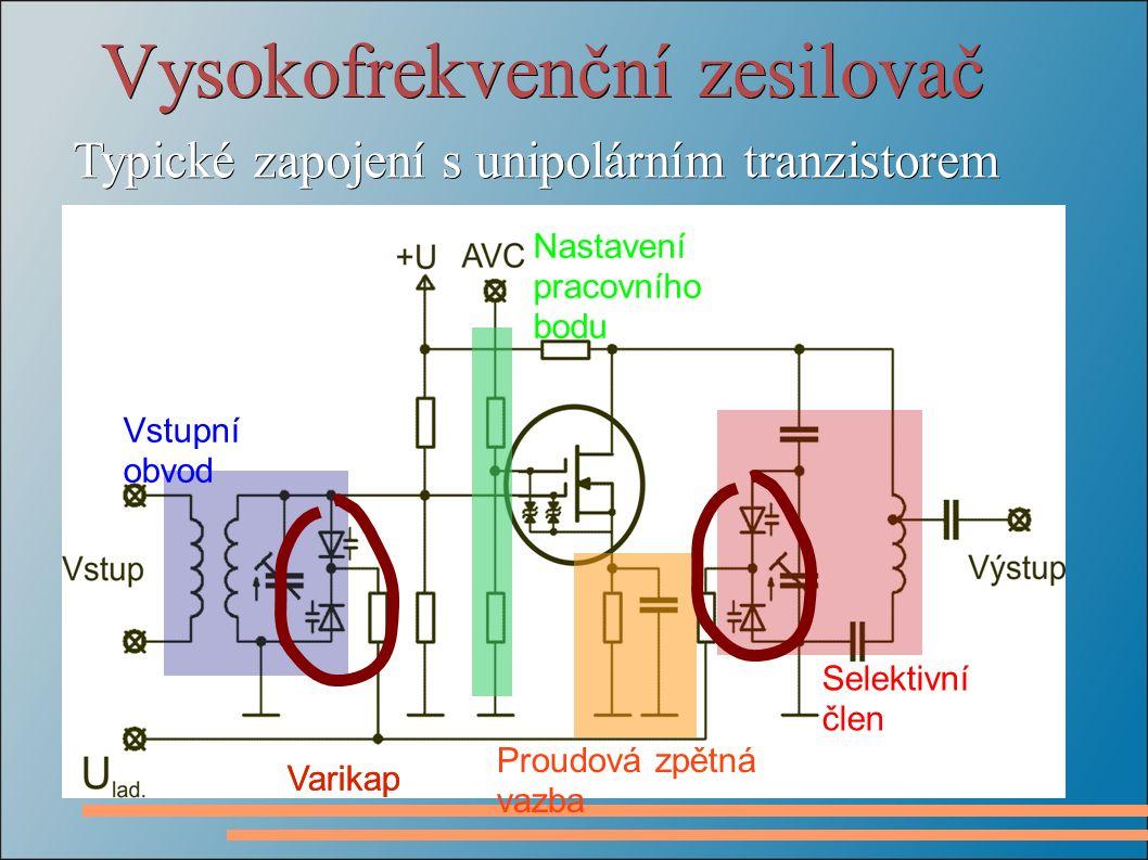 Vysokofrekvenční zesilovač Typické zapojení s unipolárním tranzistorem Vstupní obvod Nastavení pracovního bodu Proudová zpětná vazba Selektivní člen Varikap