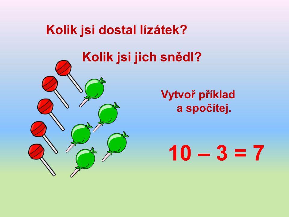 Kolik jsi dostal lízátek Kolik jsi jich snědl Vytvoř příklad a spočítej. 10 – 3 = 7