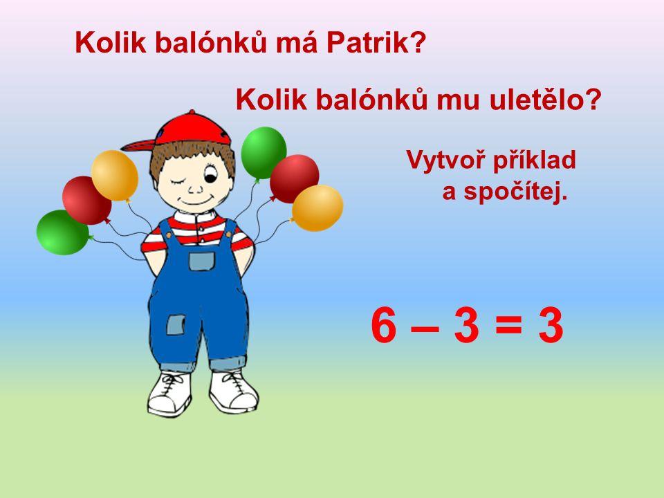 Kolik balónků má Patrik Kolik balónků mu uletělo Vytvoř příklad a spočítej. 6 – 3 = 3