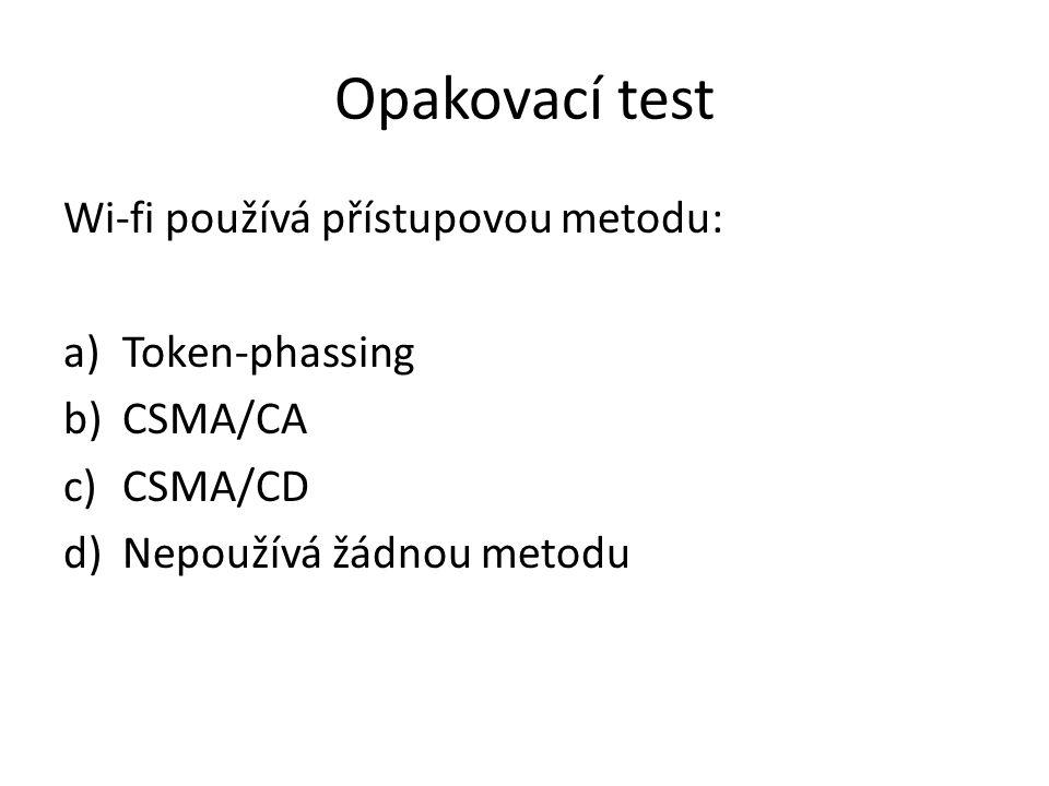 Opakovací test Wi-fi používá přístupovou metodu: a)Token-phassing b)CSMA/CA c)CSMA/CD d)Nepoužívá žádnou metodu
