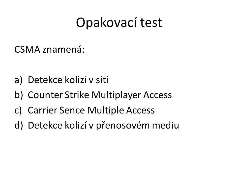 Opakovací test CSMA znamená: a)Detekce kolizí v síti b)Counter Strike Multiplayer Access c)Carrier Sence Multiple Access d)Detekce kolizí v přenosovém mediu
