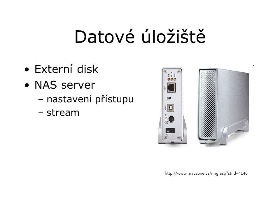 Datové úložiště Externí disk NAS server –nastavení přístupu –stream http://www.maczone.cz/img.asp stiid=4146