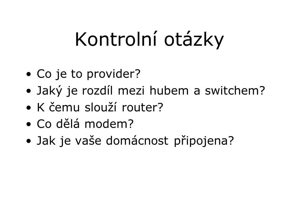 Kontrolní otázky Co je to provider. Jaký je rozdíl mezi hubem a switchem.