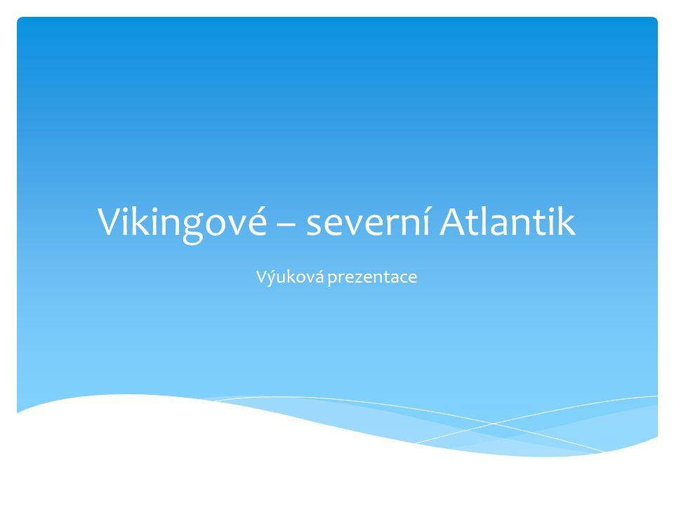Vikingové – severní Atlantik Výuková prezentace