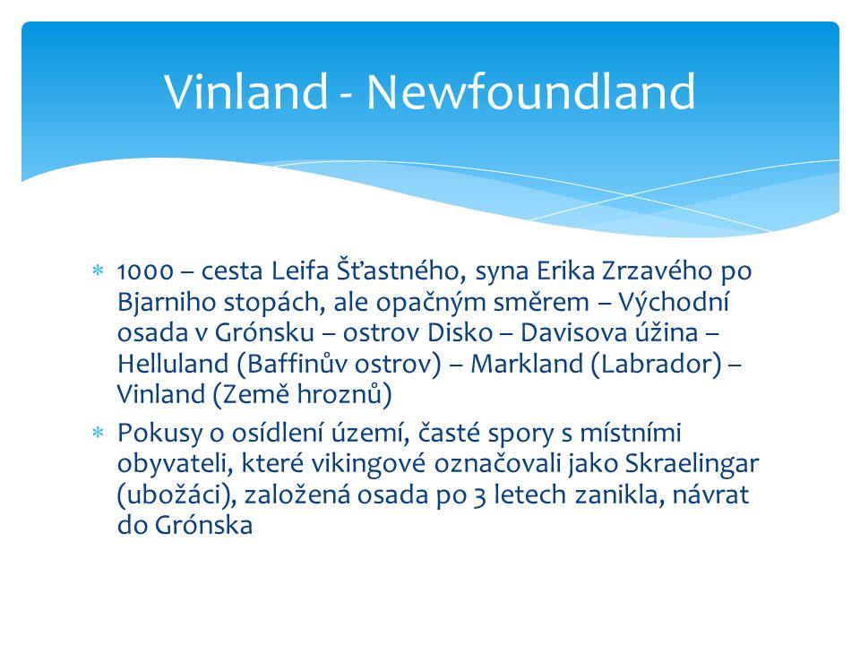  1000 – cesta Leifa Šťastného, syna Erika Zrzavého po Bjarniho stopách, ale opačným směrem – Východní osada v Grónsku – ostrov Disko – Davisova úžina – Helluland (Baffinův ostrov) – Markland (Labrador) – Vinland (Země hroznů)  Pokusy o osídlení území, časté spory s místními obyvateli, které vikingové označovali jako Skraelingar (ubožáci), založená osada po 3 letech zanikla, návrat do Grónska Vinland - Newfoundland