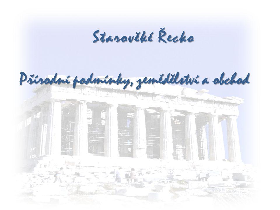 Starověké Řecko Přírodní podmínky, zemědělství a obchod