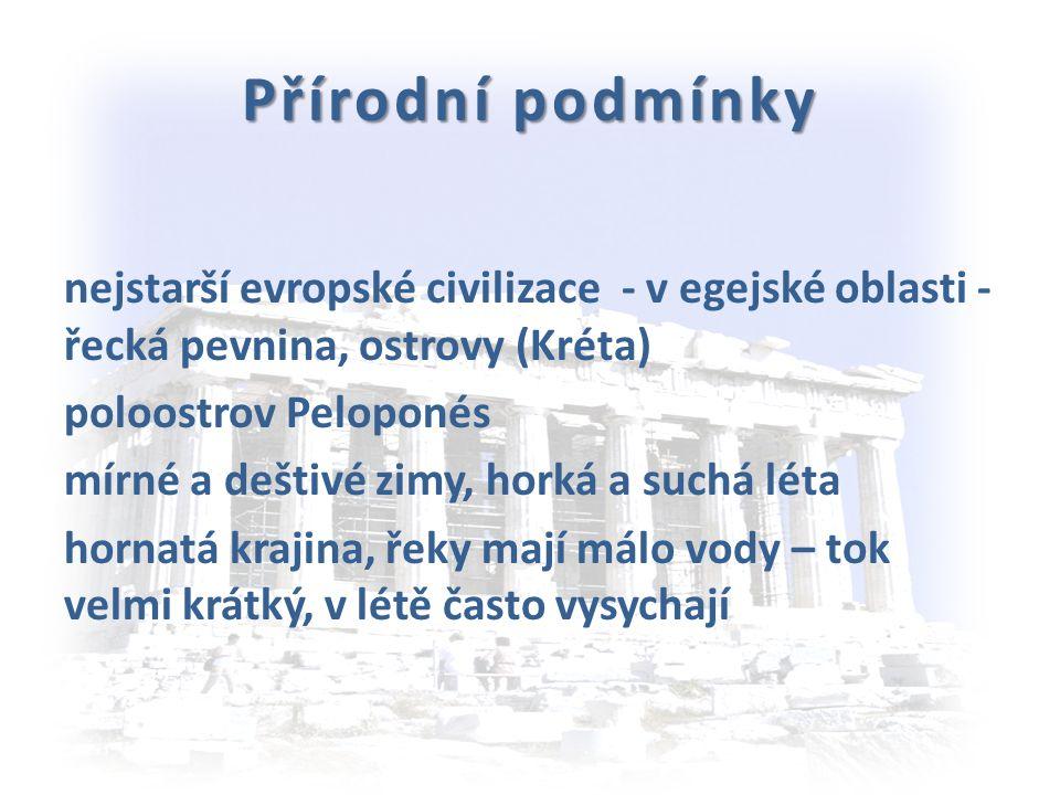 Přírodní podmínky nejstarší evropské civilizace - v egejské oblasti - řecká pevnina, ostrovy (Kréta) poloostrov Peloponés mírné a deštivé zimy, horká a suchá léta hornatá krajina, řeky mají málo vody – tok velmi krátký, v létě často vysychají