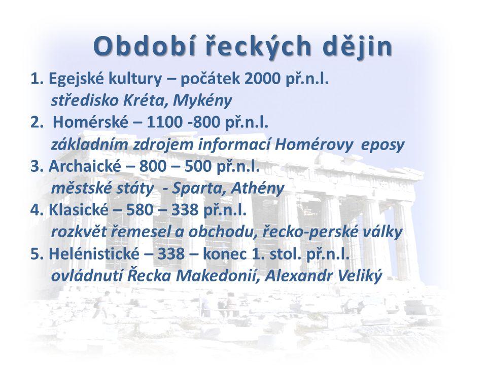 Období řeckých dějin 1.Egejské kultury – počátek 2000 př.n.l.