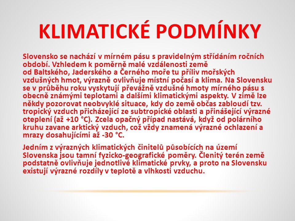 KLIMATICKÉ PODMÍNKY Slovensko se nachází v mírném pásu s pravidelným střídáním ročních období.