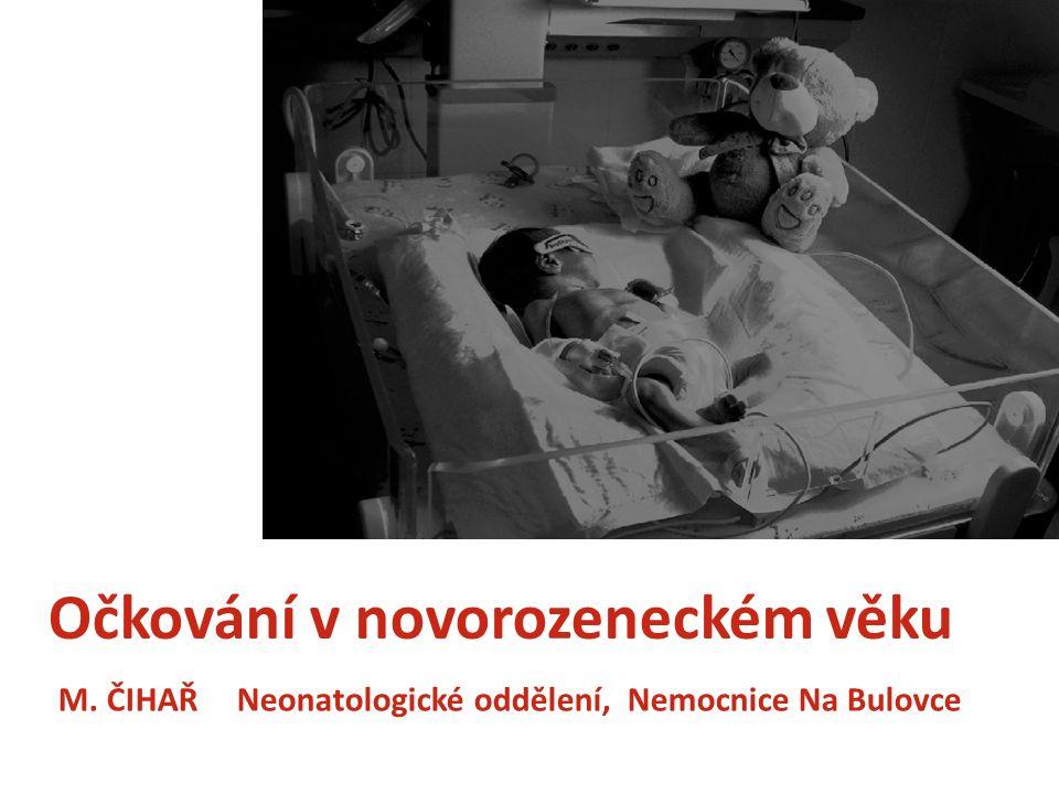 Očkování v novorozeneckém věku M. ČIHAŘ Neonatologické oddělení, Nemocnice Na Bulovce