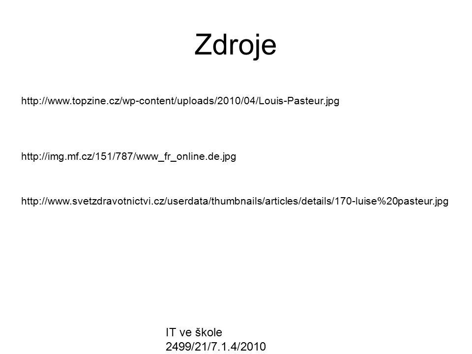 IT ve škole 2499/21/7.1.4/2010 Zdroje http://www.topzine.cz/wp-content/uploads/2010/04/Louis-Pasteur.jpg http://img.mf.cz/151/787/www_fr_online.de.jpg http://www.svetzdravotnictvi.cz/userdata/thumbnails/articles/details/170-luise%20pasteur.jpg