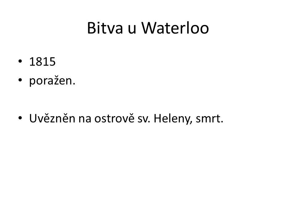 Bitva u Waterloo 1815 poražen. Uvězněn na ostrově sv. Heleny, smrt.
