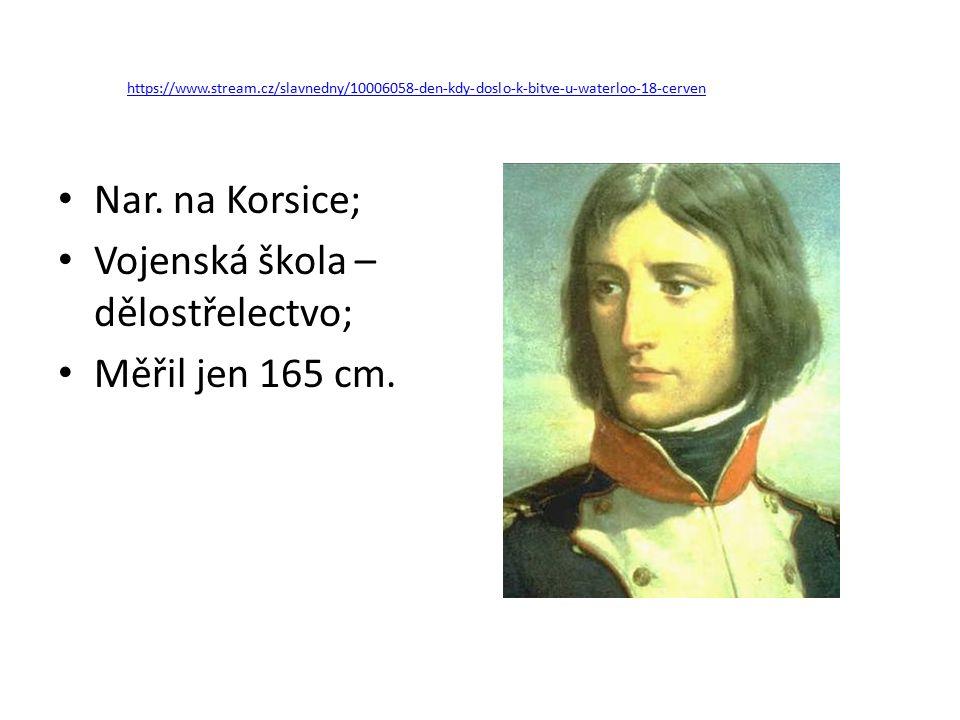 Nar. na Korsice; Vojenská škola – dělostřelectvo; Měřil jen 165 cm.