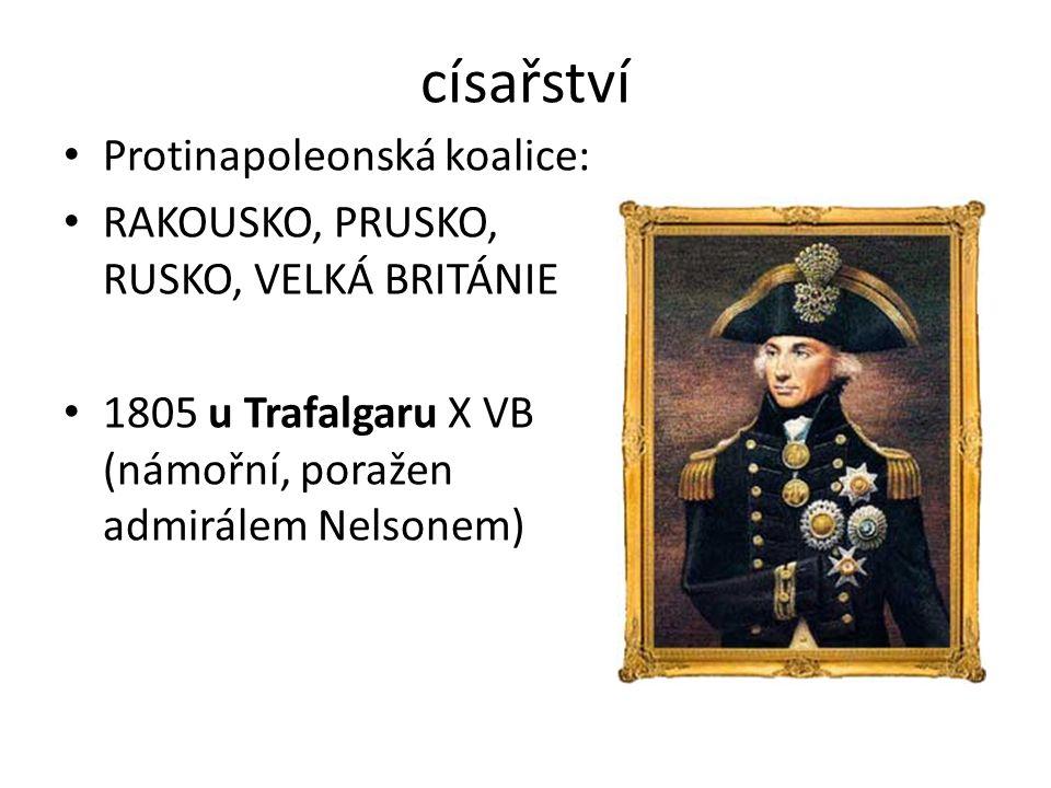 císařství Protinapoleonská koalice: RAKOUSKO, PRUSKO, RUSKO, VELKÁ BRITÁNIE 1805 u Trafalgaru X VB (námořní, poražen admirálem Nelsonem)