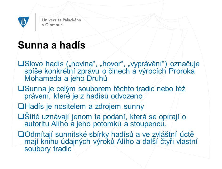 """Sunna a hadís  Slovo hadís (""""novina"""", """"hovor"""", """"vyprávění"""") označuje spíše konkrétní zprávu o činech a výrocích Proroka Mohameda a jeho Druhů  Sunna"""