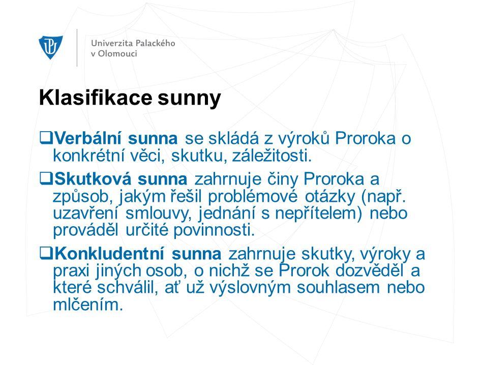 Klasifikace sunny  Verbální sunna se skládá z výroků Proroka o konkrétní věci, skutku, záležitosti.  Skutková sunna zahrnuje činy Proroka a způsob,