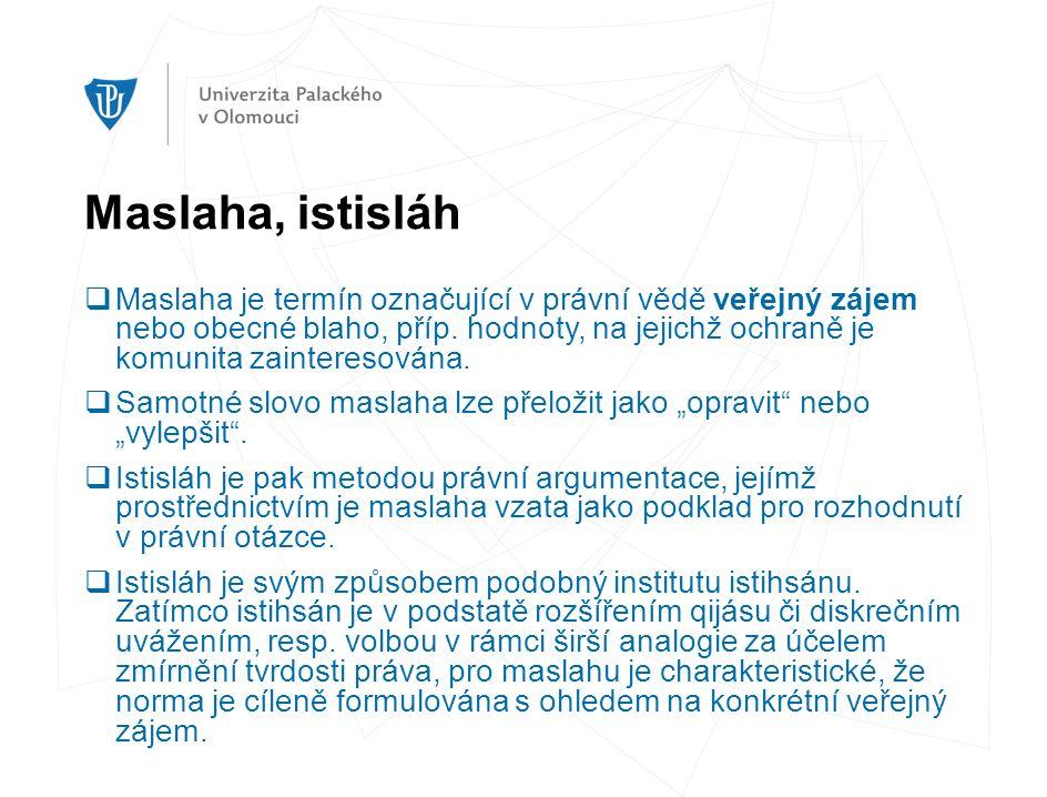 Maslaha, istisláh  Maslaha je termín označující v právní vědě veřejný zájem nebo obecné blaho, příp. hodnoty, na jejichž ochraně je komunita zaintere