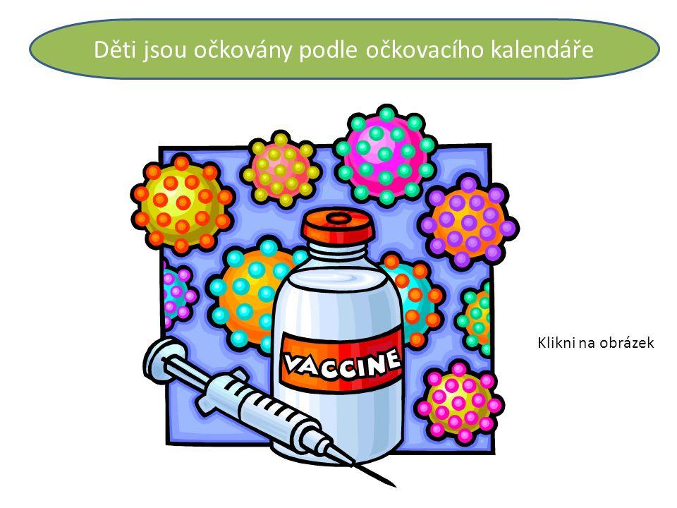 Děti jsou očkovány podle očkovacího kalendáře Klikni na obrázek