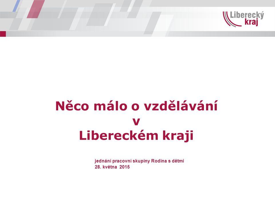 Něco málo o vzdělávání v Libereckém kraji jednání pracovní skupiny Rodina s dětmi 28. května 2015