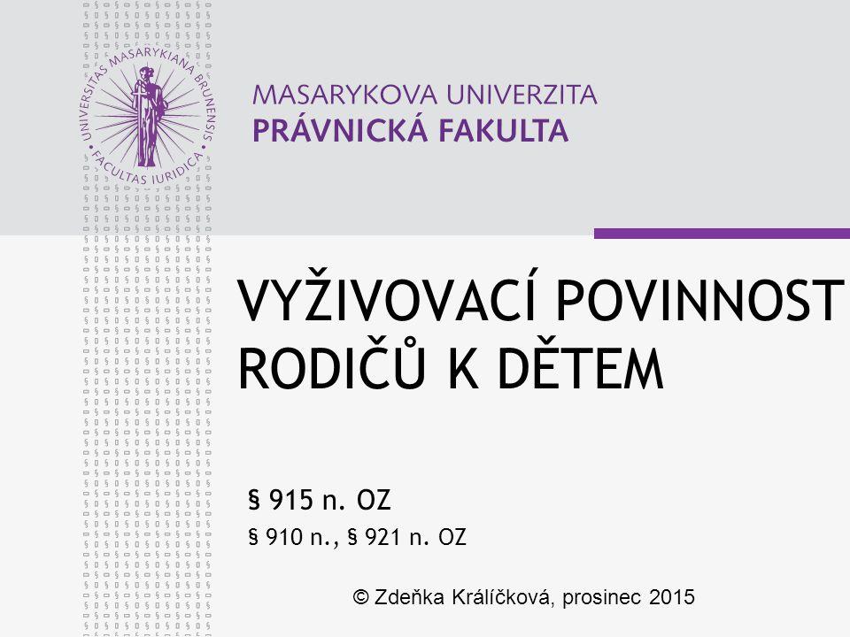VYŽIVOVACÍ POVINNOST RODIČŮ K DĚTEM § 915 n. OZ § 910 n., § 921 n. OZ © Zdeňka Králíčková, prosinec 2015