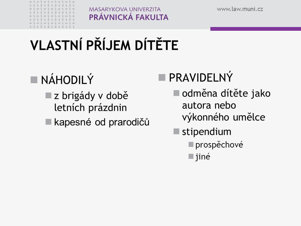 www.law.muni.cz VLASTNÍ PŘÍJEM DÍTĚTE NÁHODILÝ z brigády v době letních prázdnin kapesné od prarodičů PRAVIDELNÝ odměna dítěte jako autora nebo výkonn