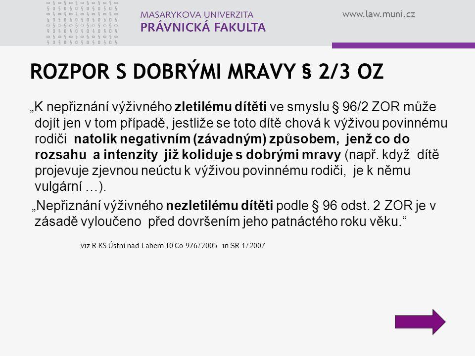"""www.law.muni.cz ROZPOR S DOBRÝMI MRAVY § 2/3 OZ """"K nepřiznání výživného zletilému dítěti ve smyslu § 96/2 ZOR může dojít jen v tom případě, jestliže s"""