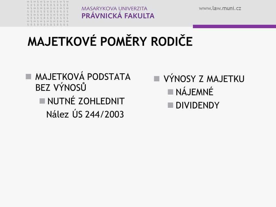 www.law.muni.cz MAJETKOVÉ POMĚRY RODIČE MAJETKOVÁ PODSTATA BEZ VÝNOSŮ NUTNÉ ZOHLEDNIT Nález ÚS 244/2003 VÝNOSY Z MAJETKU NÁJEMNÉ DIVIDENDY
