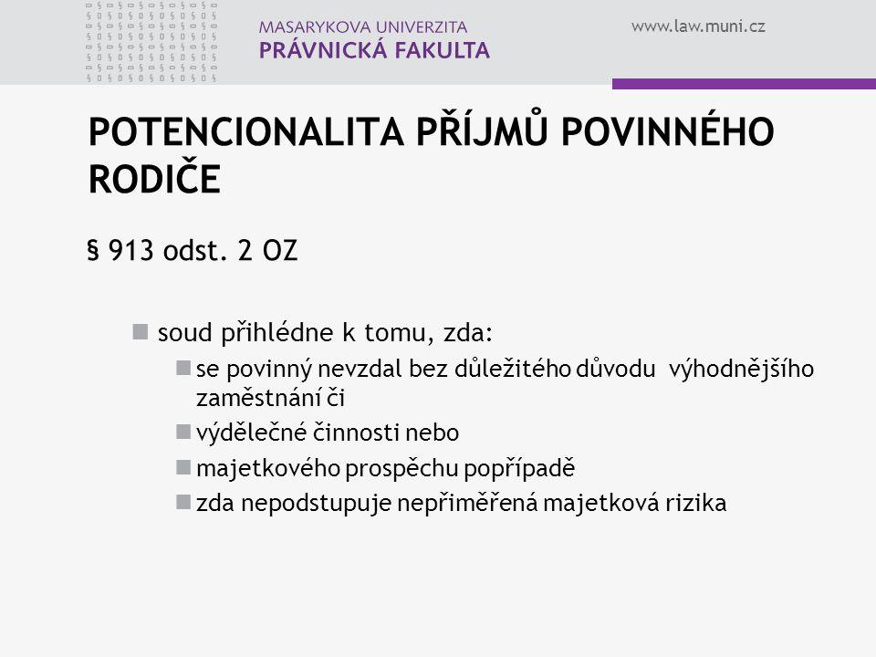 www.law.muni.cz POTENCIONALITA PŘÍJMŮ POVINNÉHO RODIČE § 913 odst. 2 OZ soud přihlédne k tomu, zda: se povinný nevzdal bez důležitého důvodu výhodnějš