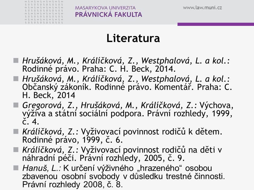 www.law.muni.cz Literatura Hrušáková, M., Králíčková, Z., Westphalová, L. a kol.: Rodinné právo. Praha: C. H. Beck, 2014. Hrušáková, M., Králíčková, Z