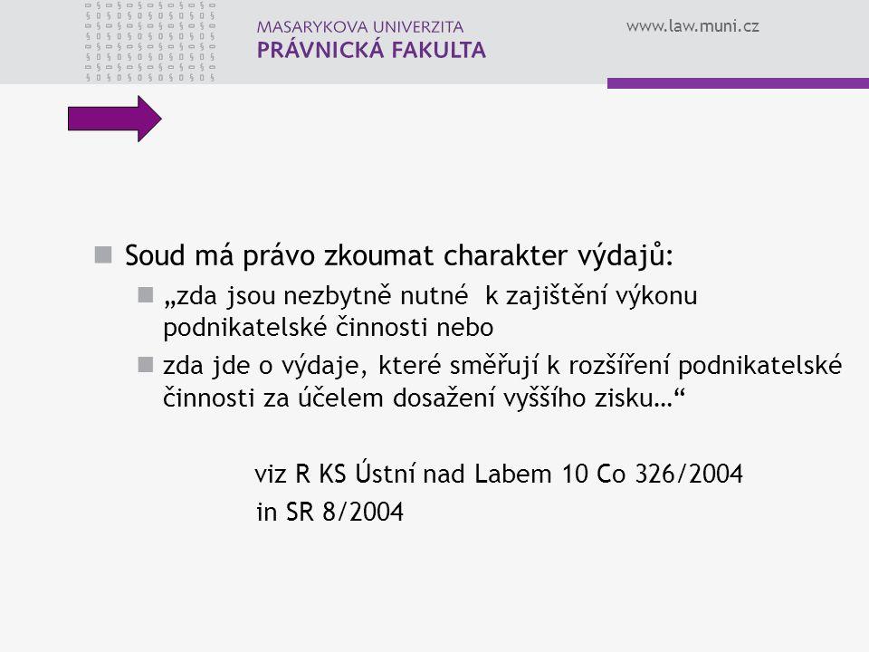 """www.law.muni.cz Soud má právo zkoumat charakter výdajů: """"zda jsou nezbytně nutné k zajištění výkonu podnikatelské činnosti nebo zda jde o výdaje, které směřují k rozšíření podnikatelské činnosti za účelem dosažení vyššího zisku… viz R KS Ústní nad Labem 10 Co 326/2004 in SR 8/2004"""