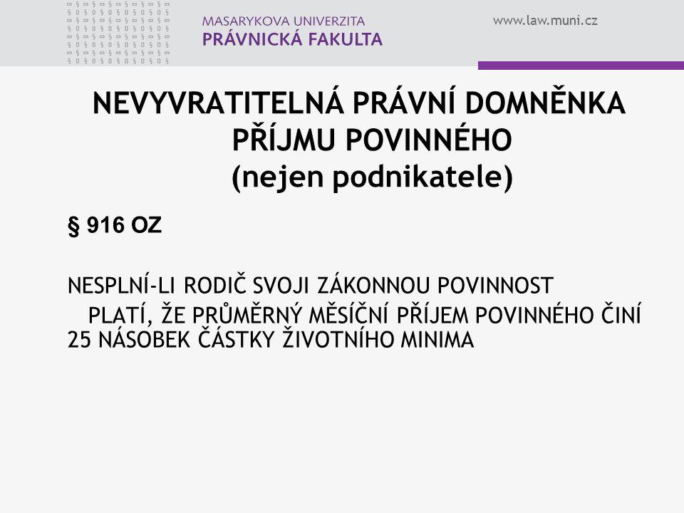 www.law.muni.cz NEVYVRATITELNÁ PRÁVNÍ DOMNĚNKA PŘÍJMU POVINNÉHO (nejen podnikatele) § 916 OZ NESPLNÍ-LI RODIČ SVOJI ZÁKONNOU POVINNOST PLATÍ, ŽE PRŮMĚ